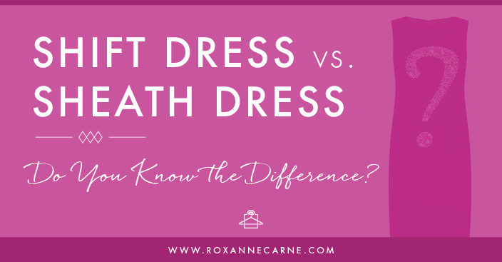 Do You Know the Difference Between a Shift Dress vs. a Sheath Dress - Click for more info! - Roxanne Carne | Personal Stylist