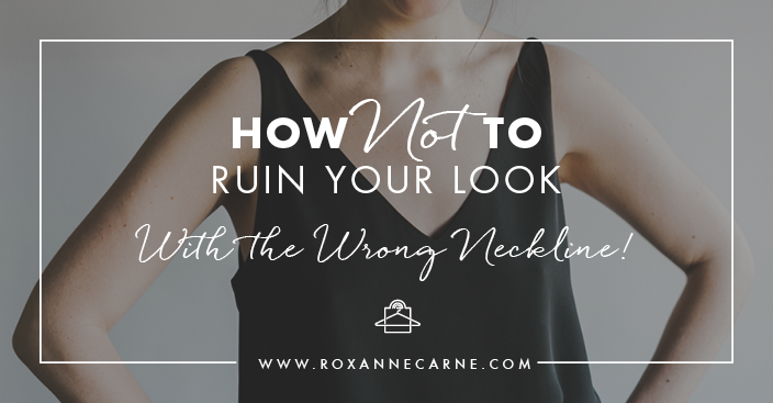 Top Styling Tips on the Most Flattering Necklines for Your Body Type - Roxanne Carne Personal Stylist