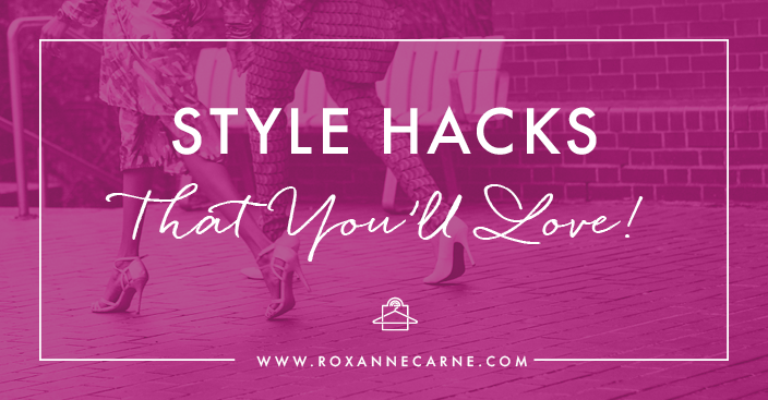 You'll Love These Awesome Style Hacks for Your Wardrobe! ~Roxanne Carne | Personal Stylist