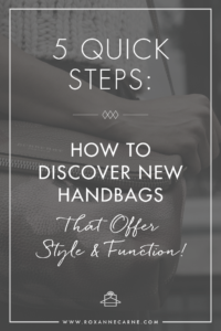 Want to Learn How to Choose a New Handbag that Offers Style & Function? Learn 5 Quick Steps with Roxanne Carne Personal Stylist