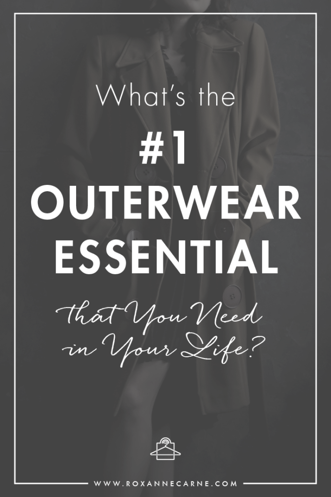 Find out the #1 outerwear essential you need in your life! - Roxanne Carne | Personal Stylist
