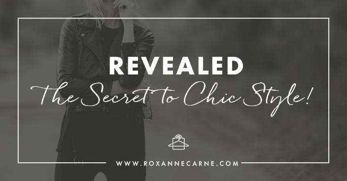 Find out the #1 secret to chic style! - Roxanne Carne | Personal Stylist