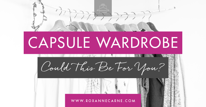 Could a capsule wardrobe be the perfect solution for your closet? Read more to discover if it's right for you! -Roxanne Carne | Personal Stylist