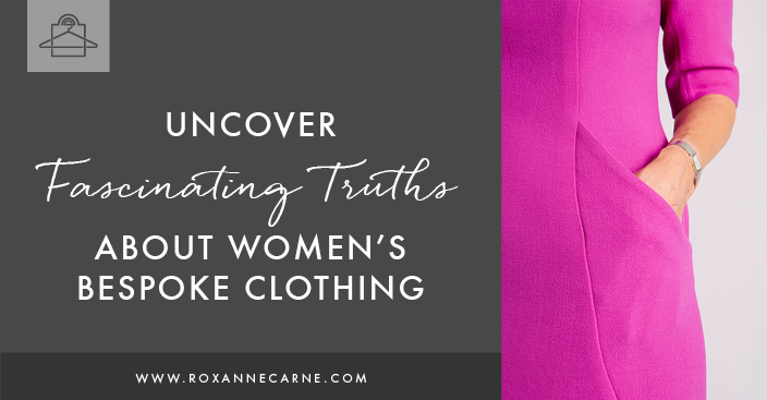 Explore the Idea of Bespoke Clothing for Women - Roxanne Carne | Personal Stylist