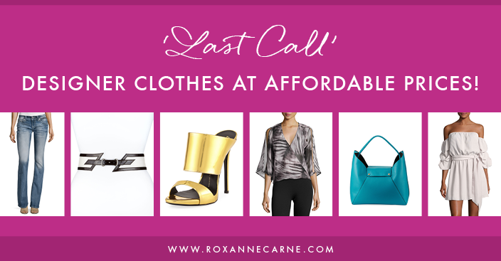 Neiman Marcus - Last Call - Designer Clothes - Affordable Prices - Women's Fashion - Roxanne Carne Personal Stylist