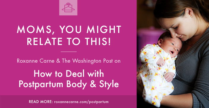 Postpartum Body & Style: Moms, You Might Relate to This! - www.roxannecarne.com