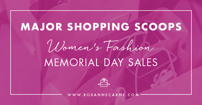 Get Great Sales and Deals on Women's Fashion for Memorial Day - Roxanne Carne | Personal Stylist