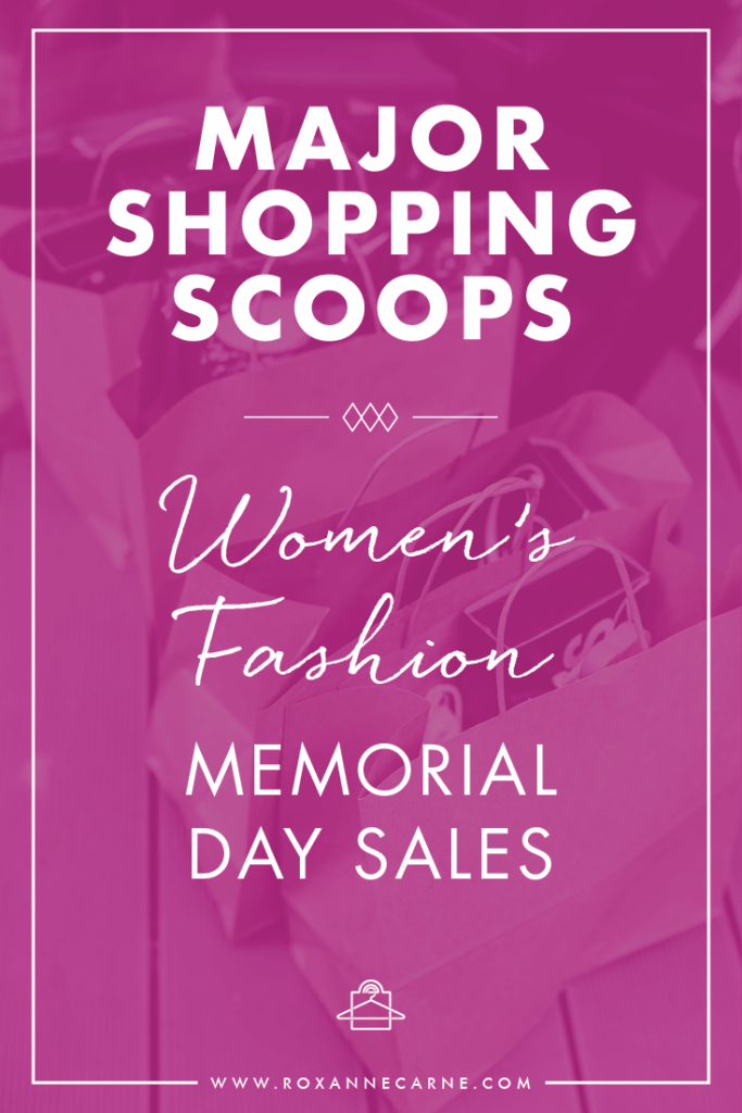 Get Great Sales and Deals on Women's Fashion for Memorial Day - Roxanne Carne   Personal Stylist