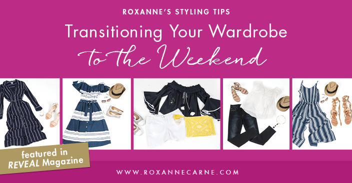 Roxanne Carne: Personal Stylist - Top Tips on How to Transition Your Wardrobe to the Weekend, featured in REVEAL Magazine!