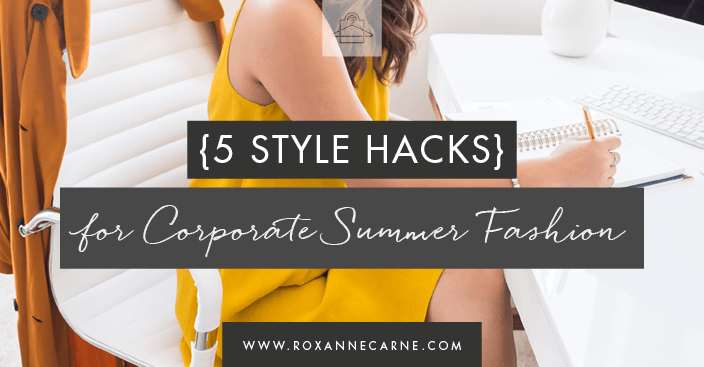Get 5 Simple Tips on the Best Way to Dress for Work in the Summertime! ~ Roxanne Carne | Personal Stylist