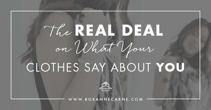 Want to know what your clothing really says about you? Learn more with Roxanne Carne | Personal Stylist!