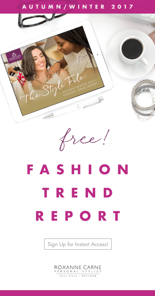 Want to know what's hot in women's fashion trends this fall & winter season? My Autumn/Winter 2017 Trend Guide gives you great insight on the top ten looks that you can wear this season! Download today for instant access! ~Roxanne Carne | Personal Stylist
