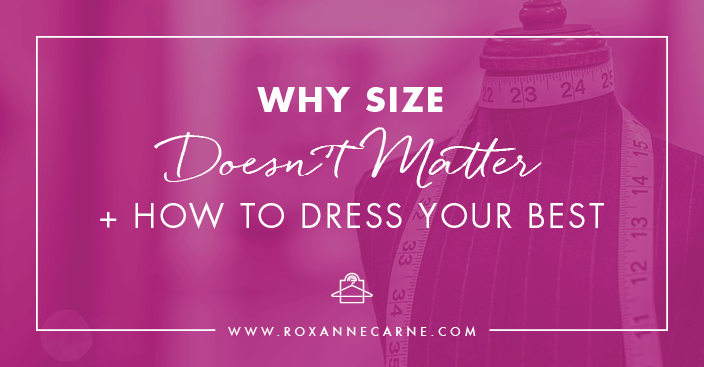 Choosing clothes based on how they fit rather than the size is the key to buying the right clothes for you - Roxanne Carne | Personal Stylist