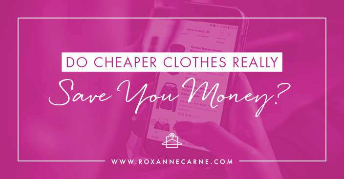 Do cheaper clothes really save you money? Not necessarily! Roxanne Carne, Personal Stylist, breaks down how cheap clothes aren't the best way to stretch your dollar in your wardrobe!