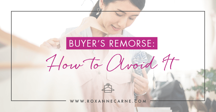 Ever have buyer's remorse about clothes that you've bought? Learn key tips on how to avoid it and have a closet full of clothes you love! ~ Roxanne Carne | Personal Stylist