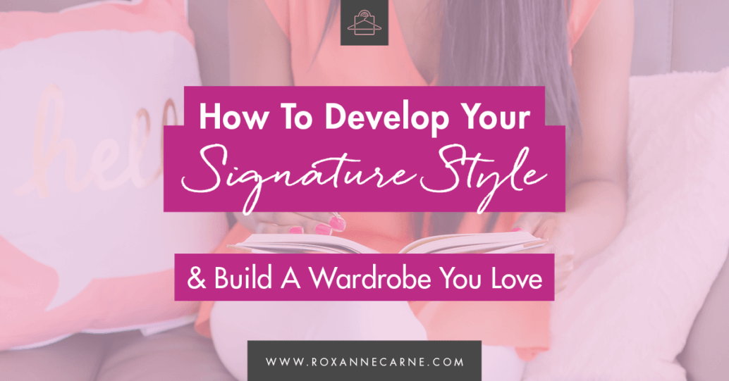 How to Develop your Signature Style FBTW - Roxanne Carne Personal Stylist