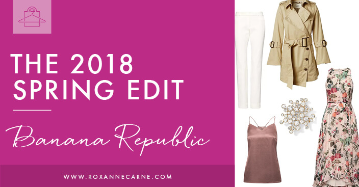 Check out my Women's Fashion 2018 Spring Edit from Banana Republic! - Roxanne Carne | Personal Stylist