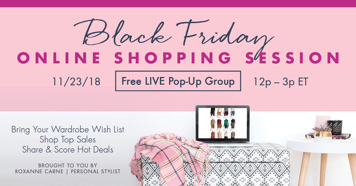 Ready to redefine your wardrobe? Join Roxanne Carne, Personal Stylist, for a free Black Friday virtual shopping session!
