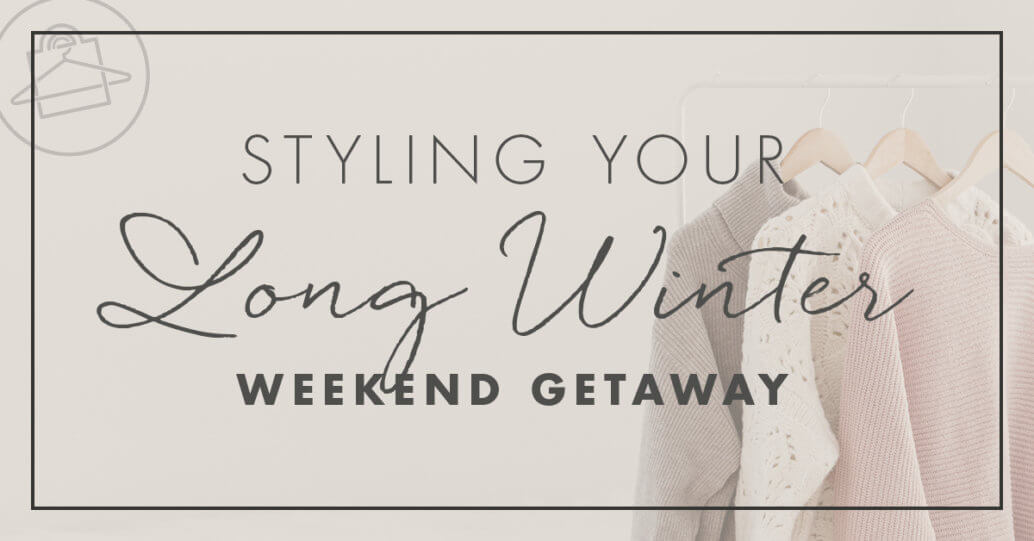 Get cool tips on how to style your winter weekend getaway! - Roxanne Carne Personal Stylist