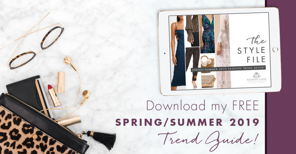 Seasons change and so do we! Download your free 2019 Spring & Summer Fashion Trend Guide for Women - Roxanne Carne Personal Stylist