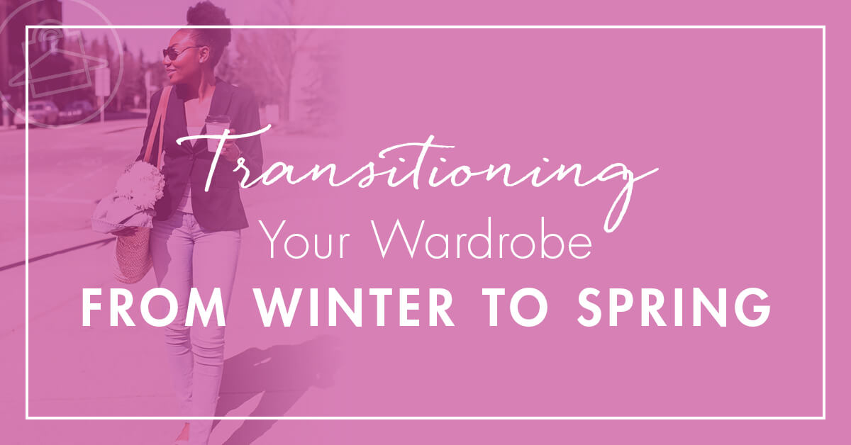 Transition your winter wardrobe to spring with the help of Roxanne Carne, Personal Stylist!