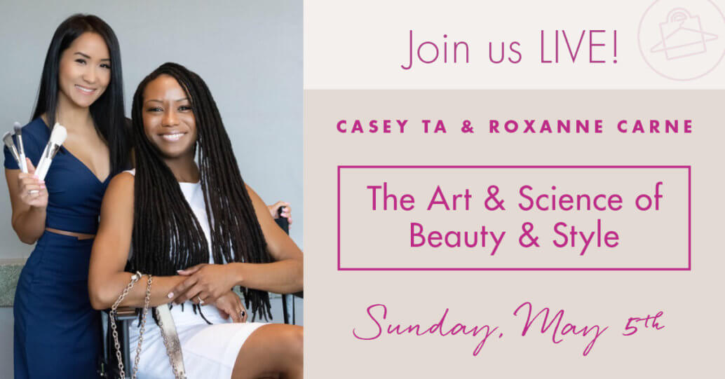 Casey Ta, Licensed Esthetician and Roxanne Carne, Personal Stylist, presenting The Art & Science of Beauty and Style in Dallas on 5/5/19!