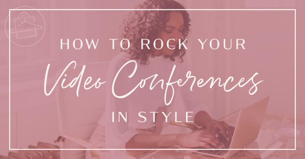 Roxanne Carne, Personal Stylist of Dallas & Fort Worth, shares her top tips on looking stylish for your video conferences!