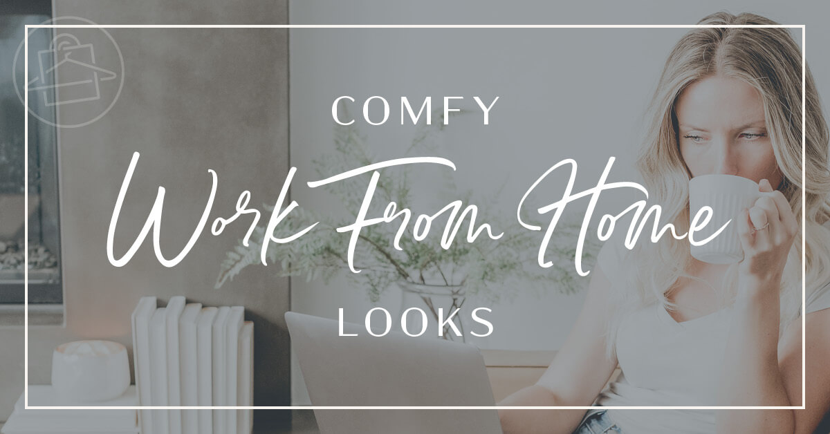 Roxanne Carne, Personal Stylist shares inspiration for comfortable WFH (Work from Home) looks for women like you!